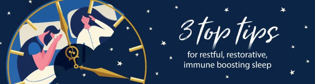 3 top tips for restful, restorative, immune boosting sleep